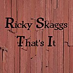 Ricky Skaggs That's It!