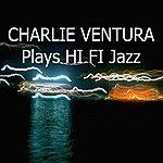 Charlie Ventura Charlie Ventura Plays Hi Fi Jazz