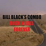 Bill Black's Combo Rock N Roll Forever