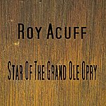 Roy Acuff Star Of The Grand Ole Opry