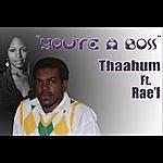 Thaahum You're A Boss (Feat. Rae'l)