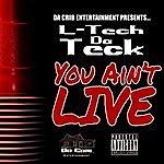 L-Tech DA Teck You Ain't Live