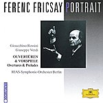 RIAS Symphony Orchestra Berlin Ferenc Fricsay Portrait - Rossini / Verdi: Overtures & Preludes