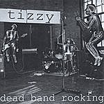 Tizzy Dead Band Rocking