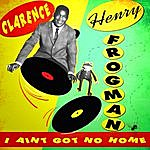 Clarence 'Frogman' Henry I Ain't Got No Home