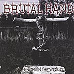Brutal Hand Unchain The World