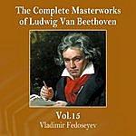 Vladimir Fedoseyev The Complete Masterworks Of Ludwig Van Beethoven, Vol. 15