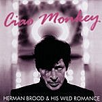 Herman Brood & His Wild Romance Ciao Monkey