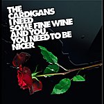 The Cardigans I Need Some Fine Wine And You, You Need To Be Nicer
