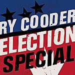 Ry Cooder Election Special