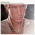 Acid House Kings Mondays Are Like Tuesdays And Tuesday Are Like Wednesday (Deluxe Edition)