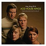 Acid House Kings Sing Along With Acid House Kings (Deluxe Edition)