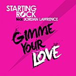 Starting Rock Gimme Your Love (Feat. Jordan Lawrence)