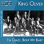 King Oliver I'm Crazy 'bout My Baby (In Chronological Order 1930 - 1931)