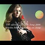 Rebekka Bakken Everything Can Change (Lifeball Song)