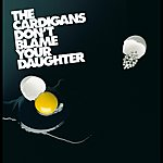 The Cardigans Don't Blame Your Daughter (Diamonds)