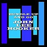 John Lee Hooker Bundle Up And Go