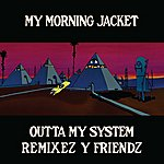 My Morning Jacket Outta My System (Remixez Y Friendz)