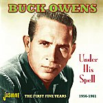 Buck Owens Under His Spell - The First Five Years 1956 - 1961