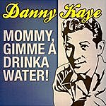 Danny Kaye Mommy, Gimme A Drinka Water!