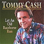 Tommy Cash Let An Old Racehorse Run