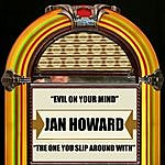 Jan Howard Evil On Your Mind / The One You Slip Around With