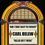 Carl Belew Am I The Easy To Forget / Hello Out There