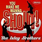 The Isley Brothers You Make Me Wanna Shout!