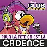 """Cadence Pour La Fête On Est Là (From """"Club Penguin"""")"""