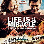Emir Kusturica & The No Smoking Orchestra Life Is A Miracle
