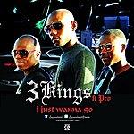 3 Kings I Jus Wanna Go (Feat. Pro)(Single)