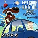 Devo Don't Roof Rack Me, Bro! (Remember Seamus)