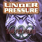 Under Pressure Time For Heroes
