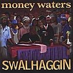 Money Waters Swalhaggin