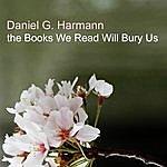 Daniel G. Harmann The Books We Read Will Bury Us