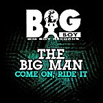 Big Man Come On, Ride It
