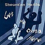 Shrunken Heads Get Me Outa Here - Single