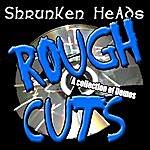 Shrunken Heads Rough Cuts (Demos)
