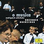 Dresdner Kreuzchor O Musica - Madrigale & Volkslieder