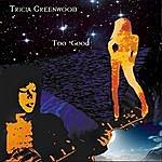 Tricia Greenwood Too Good