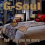 G-Soul Fu#^king You Know More (Feat. Walker Boyz)