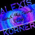 Alexis Korner Lend Me Some Time
