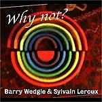 Barry Wedgle Why Not