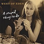 West Of Eden A Stupid Thing To Do
