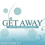 Trin-i-tee 5:7 Get Away (Count De Money Mix)