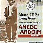 Amédé Ardoin Mama I'll Be Long Gone : The Complete Recordings Of Amede Ardoin, 1929-1934 (Disc 1)