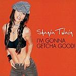 Shania Twain I'm Gonna Getcha Good (International Version)