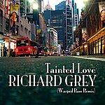 Richard Grey Tainted Love (Warped Bass Edit)