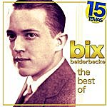 Bix Beiderbecke The Best Of Bix Beiderbecke. 15 Temas