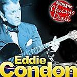 Eddie Condon Eddie Condon. Authentic Chicago Dixie